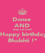 Dance  AND Sing out loud  Happy birthday Bhabhii !* - Personalised Poster A4 size