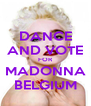 DANCE AND VOTE FOR MADONNA BELGIUM - Personalised Poster A4 size