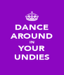 DANCE AROUND IN YOUR UNDIES - Personalised Poster A4 size