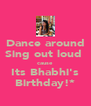 Dance around Sing out loud  cause Its Bhabhi's Birthday!* - Personalised Poster A4 size
