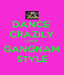 DANCE  CRAZILY OPPA GANGNAM STYLE - Personalised Poster A4 size