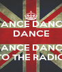 DANCE DANCE DANCE  DANCE DANCE TO THE RADIO - Personalised Poster A4 size