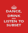 DANCE, DRINK AND LISTEN TO SUBSET - Personalised Poster A4 size