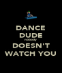 DANCE DUDE nobody DOESN'T WATCH YOU - Personalised Poster A4 size