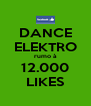 DANCE ELEKTRO rumo à 12.000 LIKES - Personalised Poster A4 size