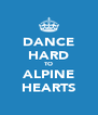 DANCE HARD TO ALPINE HEARTS - Personalised Poster A4 size