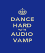 DANCE HARD WITH AUDIO VAMP - Personalised Poster A4 size