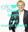 Dance laugh  love and watch Ellen!! - Personalised Poster A4 size