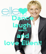 Dance laugh  watch and love Ellen!! - Personalised Poster A4 size