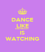 DANCE LIKE KNOWBODY IS WATCHING - Personalised Poster A4 size
