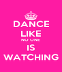 DANCE LIKE NO ONE IS WATCHING - Personalised Poster A4 size