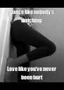 Dance like nobody's watching Love like you've never been hurt - Personalised Poster A4 size