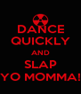 DANCE QUICKLY AND SLAP YO MOMMA! - Personalised Poster A4 size