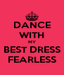 DANCE WITH MY BEST DRESS FEARLESS - Personalised Poster A4 size