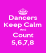 Dancers Keep Calm And Count 5,6,7,8 - Personalised Poster A4 size