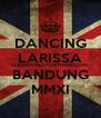 DANCING LARISSA ELECTRONIC-POSTHARDCORE BANDUNG MMXI - Personalised Poster A4 size