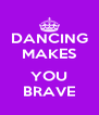 DANCING MAKES  YOU BRAVE - Personalised Poster A4 size
