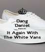 Dang Daniel Back At It Again With The White Vans - Personalised Poster A4 size