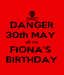 DANGER 30th MAY  oh no FIONA'S  BIRTHDAY - Personalised Poster A4 size