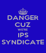 DANGER CUZ WE'RE IPS SYNDICATE - Personalised Poster A4 size