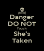 Danger DO NOT Touch She's Taken - Personalised Poster A4 size