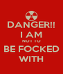 DANGER!! I AM NOT TO BE FOCKED WITH - Personalised Poster A4 size