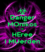 Danger MOnikos IS HEree I MUerden - Personalised Poster A4 size