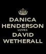 DANICA HENDERSON LOVES DAVID WETHERALL - Personalised Poster A4 size