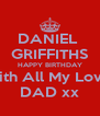 DANIEL  GRIFFITHS HAPPY BIRTHDAY With All My Love  DAD xx - Personalised Poster A4 size
