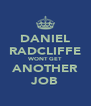 DANIEL RADCLIFFE WONT GET ANOTHER JOB - Personalised Poster A4 size