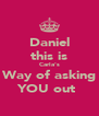 Daniel this is Carla's Way of asking YOU out  - Personalised Poster A4 size