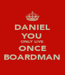 DANIEL YOU ONLY LIVE ONCE BOARDMAN - Personalised Poster A4 size