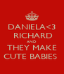 DANIELA<3  RICHARD AND THEY MAKE CUTE BABIES  - Personalised Poster A4 size