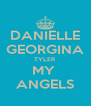 DANIELLE GEORGINA TYLER MY  ANGELS - Personalised Poster A4 size