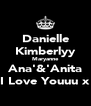 Danielle Kimberlyy Maryanne Ana'&'Anita I Love Youuu x - Personalised Poster A4 size