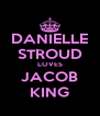 DANIELLE STROUD LOVES JACOB KING - Personalised Poster A4 size