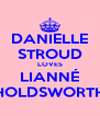 DANIELLE STROUD LOVES LIANNÉ HOLDSWORTH - Personalised Poster A4 size