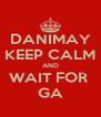 DANIMAY KEEP CALM AND WAIT FOR  GA - Personalised Poster A4 size