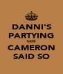 DANNI'S PARTYING COS CAMERON SAID SO - Personalised Poster A4 size