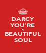 DARCY YOU'RE A BEAUTIFUL SOUL - Personalised Poster A4 size