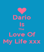 Dario Is The  Love Of My Life xxx - Personalised Poster A4 size