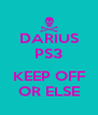 DARIUS PS3  KEEP OFF OR ELSE - Personalised Poster A4 size
