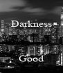 Darkness  Is  Good - Personalised Poster A4 size