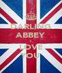 DARLING ABBEY I LOVE YOU - Personalised Poster A4 size