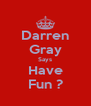 Darren Gray Says Have Fun ? - Personalised Poster A4 size