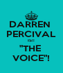 """DARREN  PERCIVAL IS!! """"THE  VOICE""""! - Personalised Poster A4 size"""