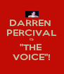 """DARREN  PERCIVAL IS """"THE  VOICE""""! - Personalised Poster A4 size"""