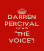 "DARREN PERCIVAL TO WIN ""THE VOICE""! - Personalised Poster A4 size"