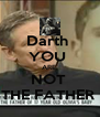 Darth  YOU  ARE  NOT  THE FATHER  - Personalised Poster A4 size