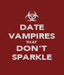 DATE VAMPIRES THAT DON'T SPARKLE - Personalised Poster A4 size
